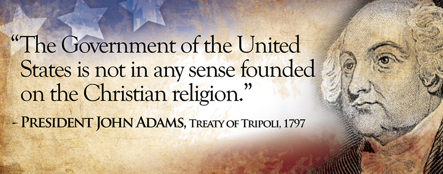 John Adams' quote regarding the United States Government's connections to the Christian Faith.